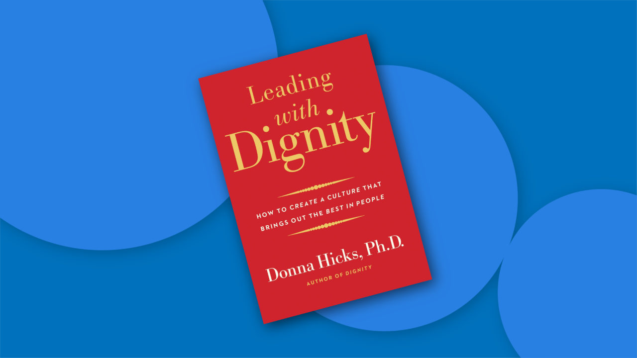 """Cover of Donna Hicks' book """"Leading with Dignity: How to Create a Culture that Brings Out the Best in People"""""""